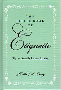 The little book of Etiquette: Tips on socially correct dining