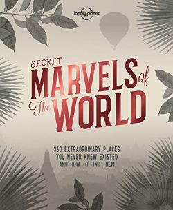 Secret Marvels of the World: 360 extraordinary places you never knew existed and where to find t ...