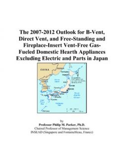 The 2007-2012 Outlook for B-Vent, Direct Vent, and Free-Standing and Fireplace-Insert Vent-Free  ...