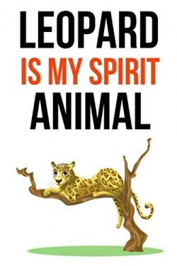 Leopard Is My Spirit Animal: Cute Journal / Notebook / Notepad / Diary, Gifts For Leopard Lovers ...