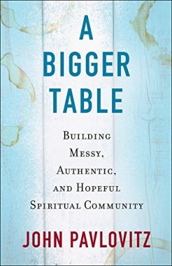 A Bigger Table: Building Messy, Authentic, and Hopeful Spiritual Community